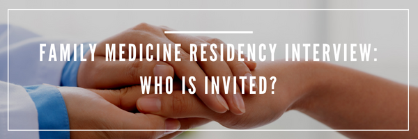 Family Medicine Residency Match - Family Medicine Residency Interview - Who is invited?