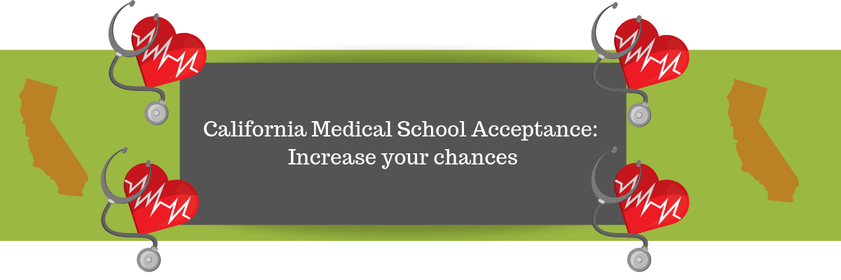 California Medical School Acceptance: Increase your chances