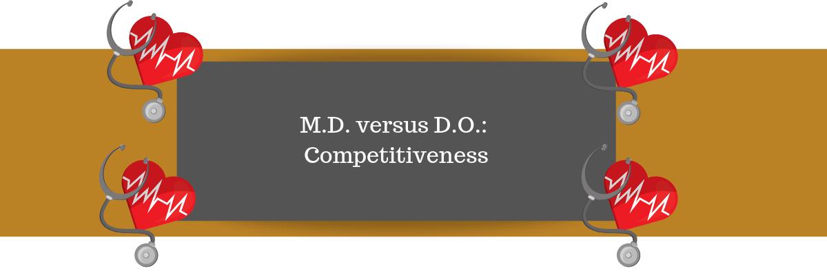 M.D. versus D.O.: Competitiveness