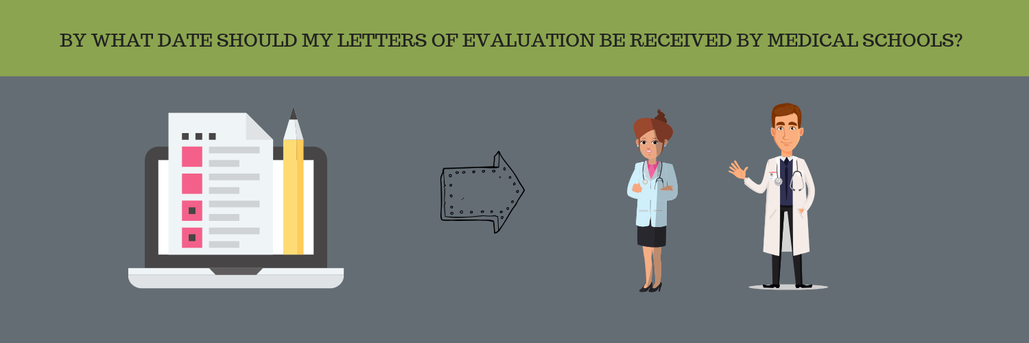 BY WHAT DATE SHOULD MY LETTERS OF EVALUATION BE RECEIVED BY MEDICAL SCHOOLS?