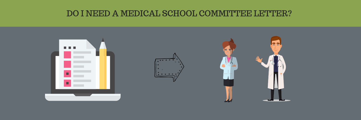 DO I NEED A MEDICAL SCHOOL COMMITTEE LETTER?