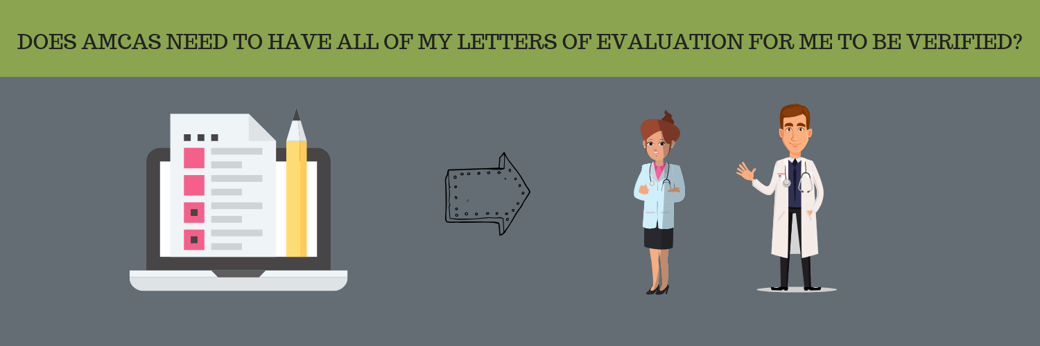 DOES AMCAS NEED TO HAVE ALL OF MY LETTERS OF EVALUATION FOR ME TO BE VERIFIED?