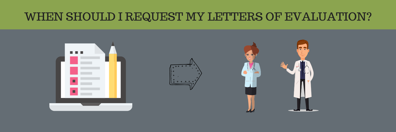 WHEN SHOULD I REQUEST MY LETTERS OF EVALUATION?