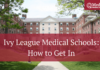 How to get into an Ivy League Medical School